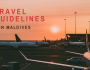 travel guidelines for Maldives